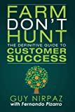 Farm Don't Hunt: The Definitive Guide to Customer Success