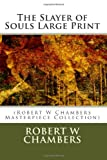 The Slayer of Souls Large Print, Robert W. Chambers, 1496012836