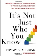 It's Not Just Who You Know: Transform Your Life (and Your Organization) by Turning Colleagues and Contacts into Lasting, Genuine Relationships Hardcover