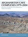 Book cover for Afghanistan Cave Complexes 1979-2004: Mountain strongholds of the Mujahideen, Taliban & Al Qaeda