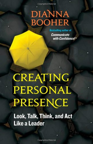 Creating Personal Presence: Look, Talk, Think, and Act Like a Leader [Dianna Booher] (Tapa Blanda)