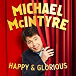 Michael McIntyre: Happy and Glorious | Michael McIntyre