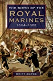 The Birth of the Royal Marines, 1664-1802, Britt Zerbe, 1843838370