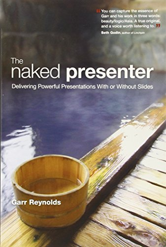 The Naked Presenter: Delivering Powerful Presentations With or Without Slides (Voices That Matter) by Garr Reynolds (2010-12-09)