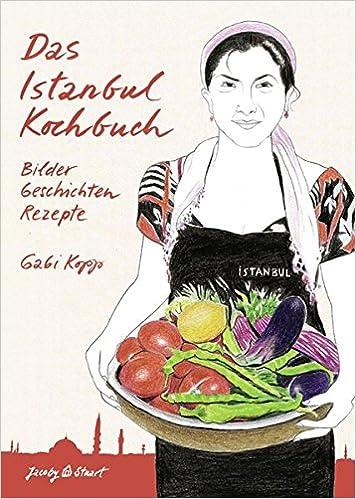 Das Istanbul Kochbuch Illustrierte Länderküchen: Bilder. Geschichten. Rezepte: Amazon.de: Gabi Kopp: Bücher