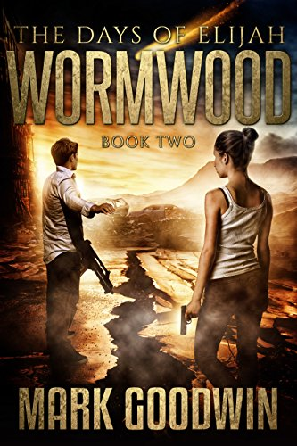 The Days of Elijah, Book Two: Wormwood: A Novel of the Great Tribulation in America by [Goodwin, Mark]