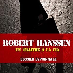Robert Hanssen, un traître à la CIA (Dossier espionnage) | Livre audio