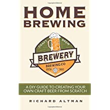 Home Brewing: A DIY Guide To Creating Your Own Craft Beer From Scratch