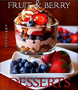 Fruit & Berry Desserts - 29 Delicious Recipes - Kindle