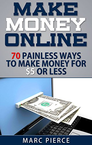Make Money Online: 70 Painless Ways to Make Money for $5 Or