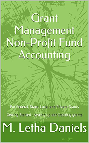 Download Grant Management Non-Profit Fund Accounting: For Federal, State, Local and Private Grants  Getting Started – setting up and tracking grants Pdf