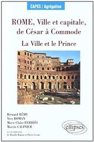 Rome, ville et capitale, de César à la fin des Antonins par Yves Roman