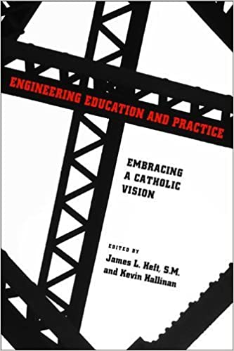 Engineering Education and Practice: Embracing a Catholic Vision (ND Studies in Ethics and Culture) (2011-11-30)