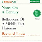 Notes on a Century: Reflections of a Middle East Historian | Bernard Lewis,Buntzie Ellis Churchill