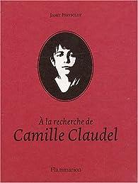 A la recherche de Camille Claudel par Sophie Laporte