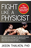 Fight Like a Physicist: The Incredible Science Behind Martial Arts (Martial Science) (English Edition)