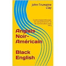 """Anglais Noir-Américain """"Black English"""": Guide d'apprentissage, de compréhension, et de conversation avec MP3 (French Edition)"""
