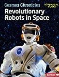 Revolutionary Robots in Space (Cosmos Chronicles (Alternator Books  ))
