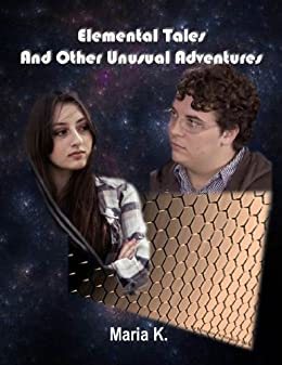 Elemental Tales And Other Unusual Adventures by [K., Maria]
