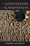 The Conversion of Scandinavia: Vikings, Merchants, and Missionaries in the Remaking of Northern Europe, Anders Winroth, 0300205538