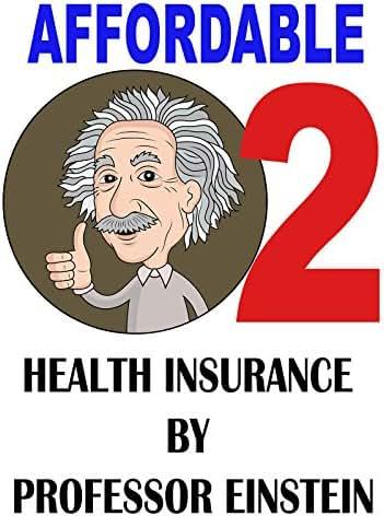 Affordable 2 Health Insurance by Professor Einstein