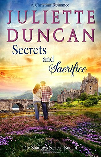 Secrets and Sacrifice: A Christian Romance (The Shadows Series) (Volume 4) ebook