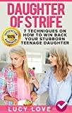 Daughter of Strife: 7 Techniques On How To Win Back Your Stubborn Teenage Daughter