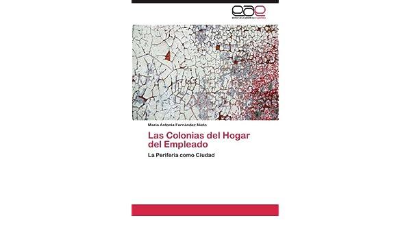 Amazon.com: Las Colonias del Hogar del Empleado: La Periferia como Ciudad (Spanish Edition) (9783844343243): María Antonia Fernández Nieto: Books