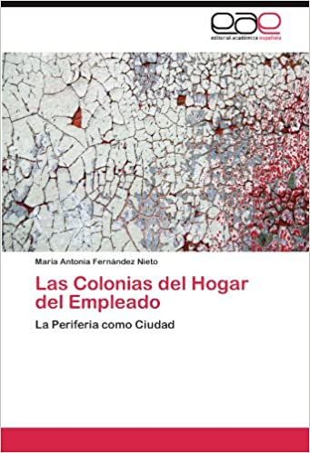 Las Colonias del Hogar del Empleado: La Periferia como Ciudad (Spanish Edition) (Spanish)