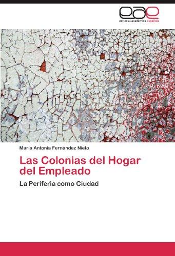 Descargar Libro Las Colonias Del Hogar Del Empleado Fernández Nieto María Antonia