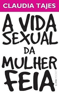 A Vida Sexual da Mulher Feia por [Tajes, Claudia]
