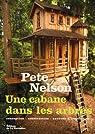 Une cabane dans les arbres : Conception, construction, sources d'inspiration par Nelson