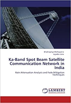 Book Ka-Band Spot Beam Satellite Communication Network in India: Rain Attenuation Analysis and Fade Mitigation Techniques