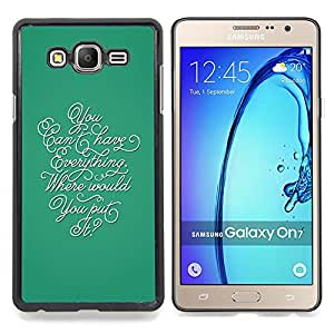 Calligraphy Everything Teal Thought Inspiring Caja protectora de pl??stico duro Dise?¡Àado King Case For Samsung Galaxy On7 G6000