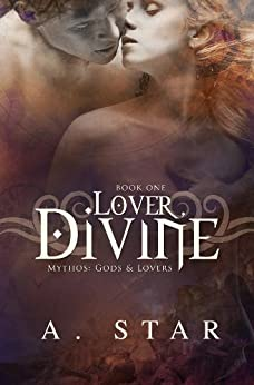 Lover, Divine (Mythos: Gods and Lovers #1) by [Star, A.]