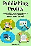 Publishing Profits: How to Make a Living Publishing Content via Kindle Romance Publishing & Blogging Content That Rocks (2 in 1 bundle)