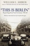 This is Berlin. Reporting from Nazi Germany 1938-40 by William L. Shirer front cover
