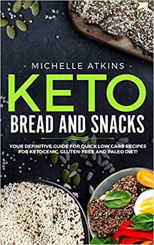 Keto Bread and Keto Snacks :: Your Definitive Cookbook for Quik, Low Carb Recipes for Ketogenic, Gluten-Free and Paleo Diet!