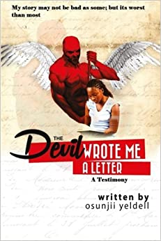 The Devil Wrote Me a Letter: A Testimony: My story may not be bad as some, but its worst than most... by osunjii Yeldell (2013-02-11)