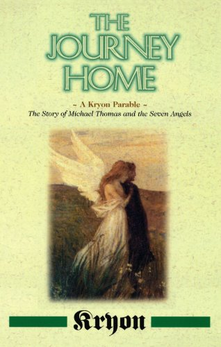 The Journey Home: A Kryon Parable: The Story of Michael Thomas and the Seven Angels
