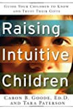 Raising Intuitive Children: Guide Your Children to Know and Trust Their Gifts.