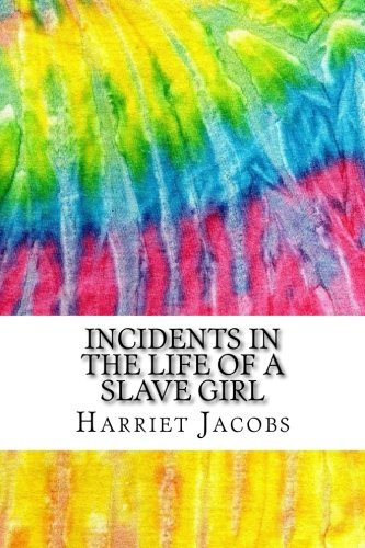 Incidents In the Life of A Slave Girl: Includes MLA Style Citations for Scholarly Secondary Sources, Peer-Reviewed Journal Articles and Critical Essays (Squid Ink Classics)