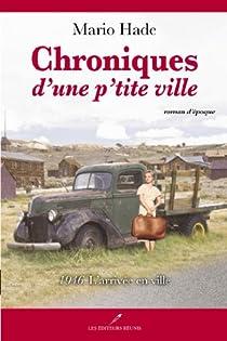 Chroniques d'une p'tite ville, tome 1 : 1946 L'arrivée en ville par Hade