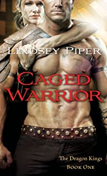 Caged Warrior: Dragon Kings Book One (The Dragon Kings 1) by [Piper, Lindsey]