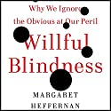 Willful Blindness: Why We Ignore the Obvious at Our Peril Audiobook by Margaret Heffernan Narrated by Margaret Heffernan