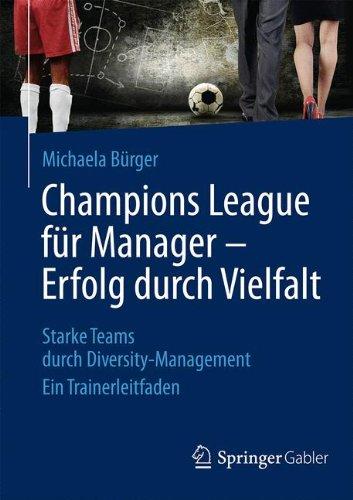 Read Online Champions League für Manager – Erfolg durch Vielfalt: Starke Teams durch Diversity-Management Ein Trainerleitfaden (German Edition) ebook