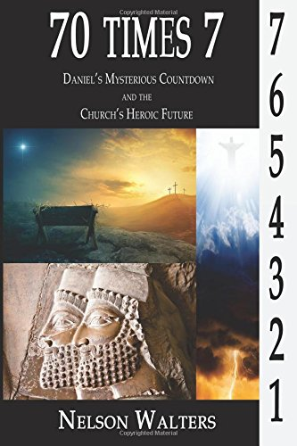 Read Online 70 Times 7: Daniel's Mysterious Countdown and the Church's Heroic Future pdf
