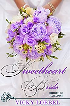 Sweetheart Bride: A Sweet Fast-Paced Romantic Comedy (Brides of Paradise Book 2) by [Loebel, Vicky]