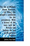 The Life of William Henry Harrison, the People's Candidate for the Presidency with a His, Jackson Rand, 1110298838