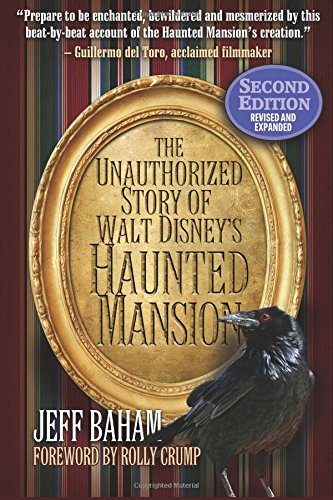 The Unauthorized Story of Walt Disney's Haunted Mansion: Second Edition Disneyland Haunted Mansion